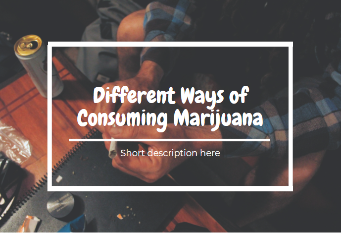 Different Ways of Consuming Marijuana
