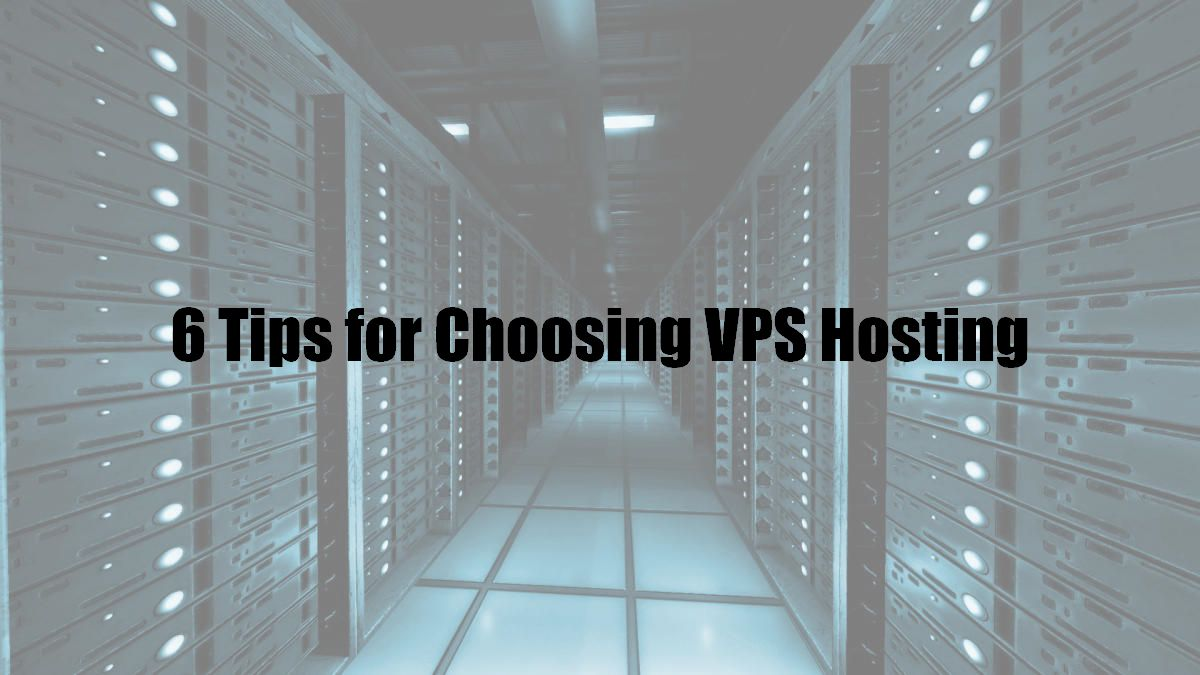6 Tips for Choosing VPS Hosting