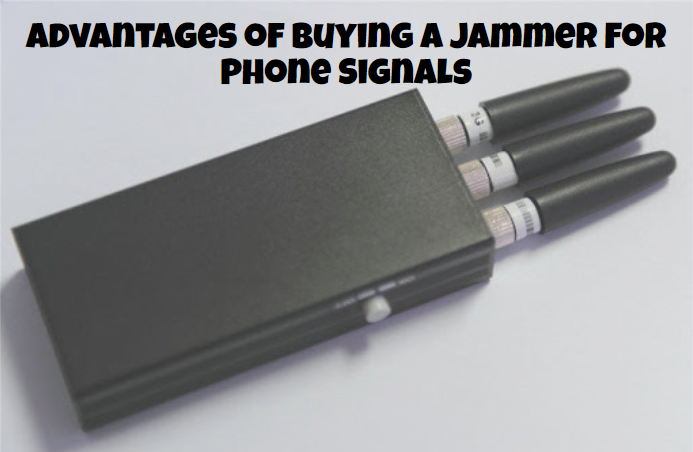 Advantages of Buying a Jammer For Phone Signals