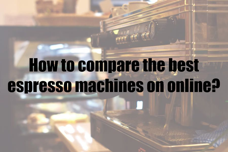 How to compare the best espresso machines on online?