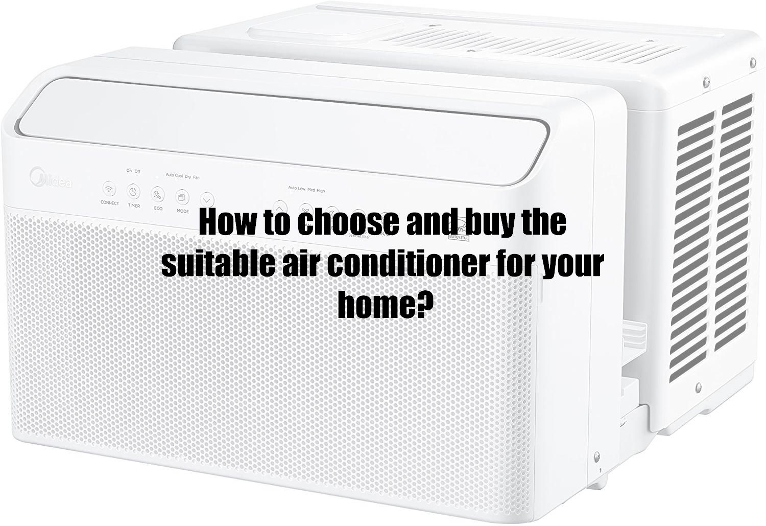 How to choose and buy the suitable air conditioner for your home?